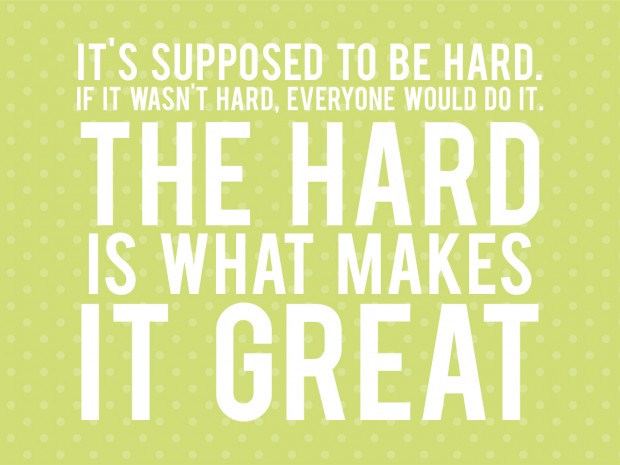 the hard is what makes it great